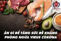 Ăn gì để giúp tăng sức đề kháng chống dịch virus corona